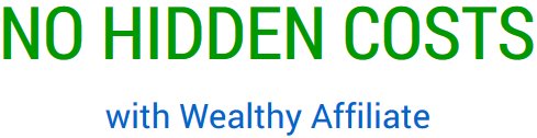 No hidden costs with Wealthy Affiliate